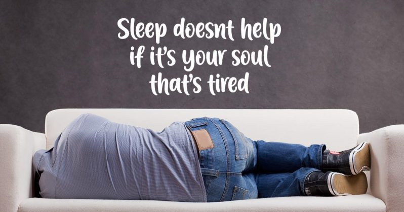 Image of Five Ways to Know When it's Not Your Body, But Your Soul That's Tired