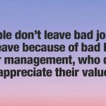 Most Often, People Leave Bad Bosses, Not the Job